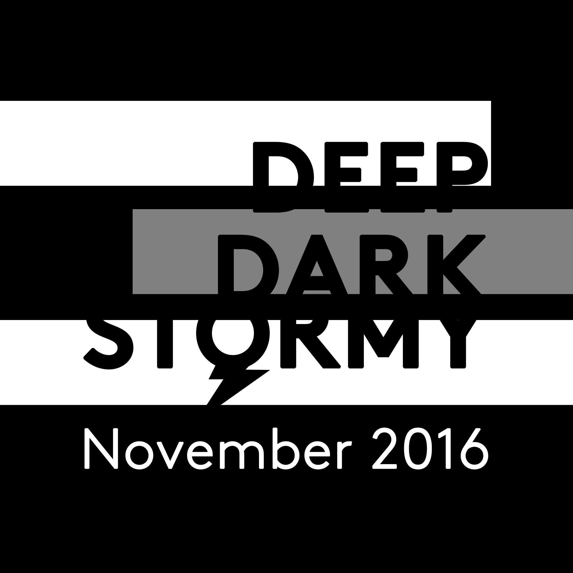 Deep Dark Stormy - November 2016